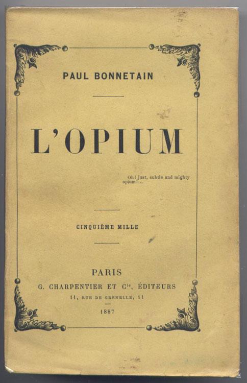 Auteur: Paul Bonnetain, titre: L'OPIUM,Edition originale complète en un volume, Edition: G. Charpentier et Cie.,en TBE, livre en vente sur www.wanted-rare-books.com/paul-bonnetain-l-opium.htm.htm