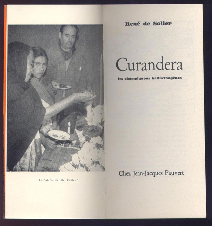Auteur: René de SOLIER, titre: Curandera, Les champignons hallucinogènes, Edition: Jean-Jacques Pauvert 1965, livre en vente sur www.wanted-rare-books.com/curandera-rene-de-solier.htm
