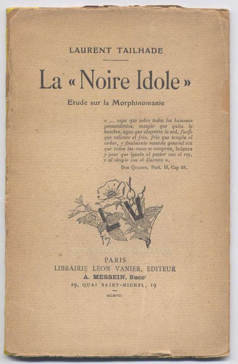 Auteur: Laurent Tailhade, titre: La Noire Idole, Étude sur la morphinomanie, Edition: , Librairie Léon Vanier 1907, EO en partie non-coupé, dos restauré, livre en vente sur www.wanted-rare-books.com/la-noire-idole-laurent-tailhade.htm
