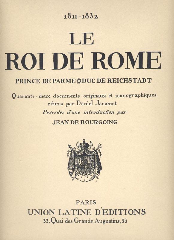 DANIEL JACOMET, LE ROI DE ROME, Union Latine d'Éditions Paris 1934,introduction de  Jean de Bourgoing, en vente sur www.wanted-rare-books.com/daniel-jacomet-le-roi-de-rome.htm