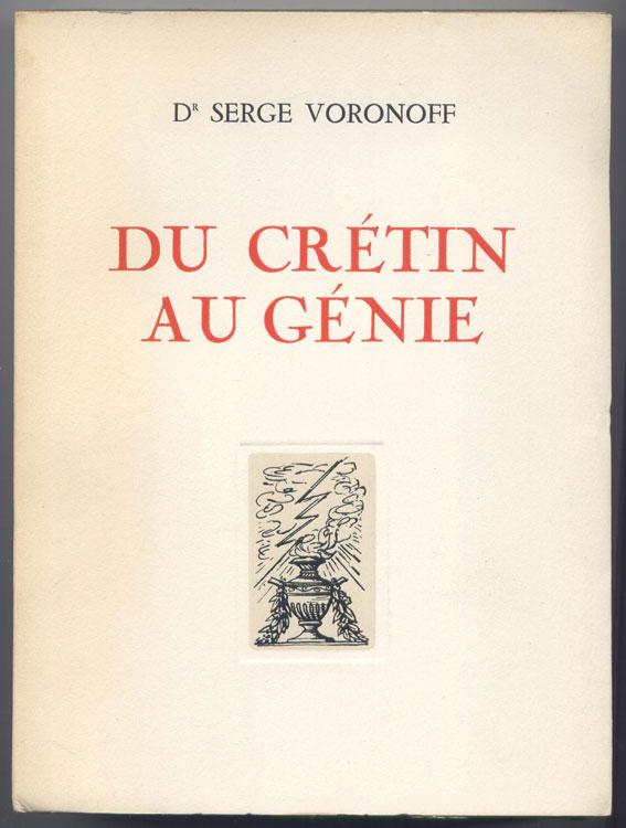 DU CRETIN AU GENIE, Docteur SERGE VORONOFF, édition spécial hors commerce paris 1950, en vente sur www.wanted-rare-books.com/voronoff-du-cretin-au-genie.htm