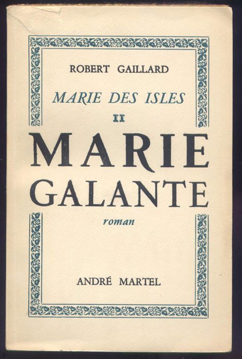 Auteur: Robert Gaillard, titre: Marie-Galante, Editions:  André MARTEL 1949 E.O. en BE voir scan, livre en vente sur www.wanted-rare-books.com/gaillard-robert-marie-des-isles-marie-galante-cap-le-fort-les-heritiers-des-isles-livres.htm