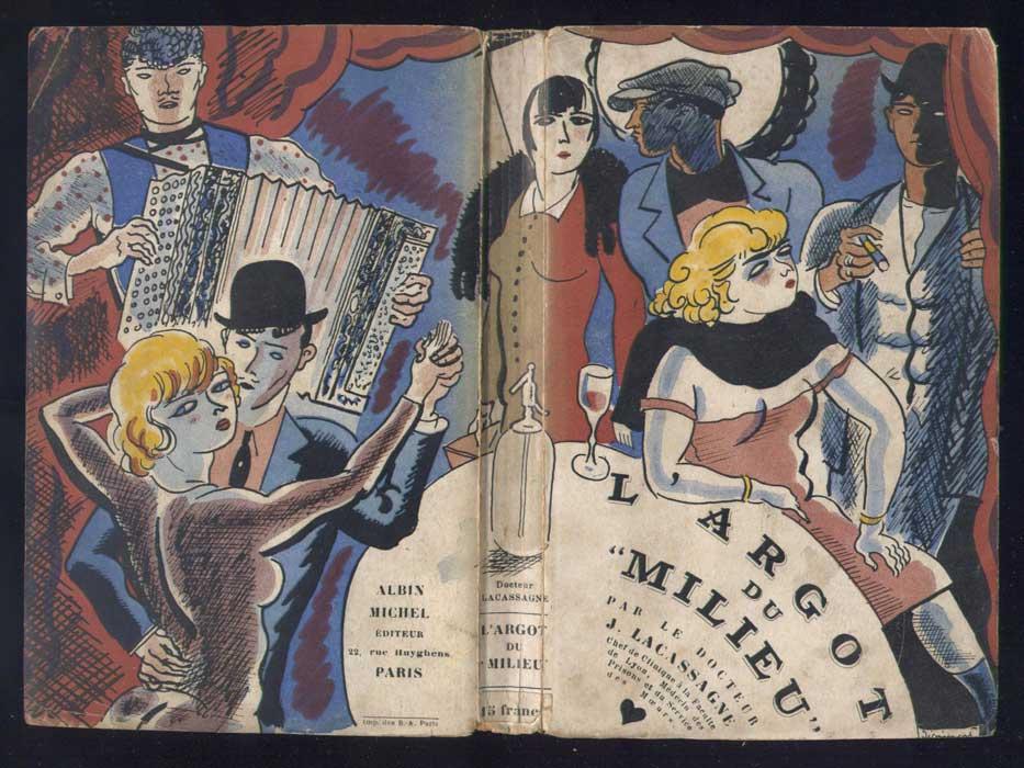Couverture illustrée couleur recto-verso, EO, Docteur Jean Lacassagne, Titre: L'Argot du milieu, EO, Albin Michel 1928