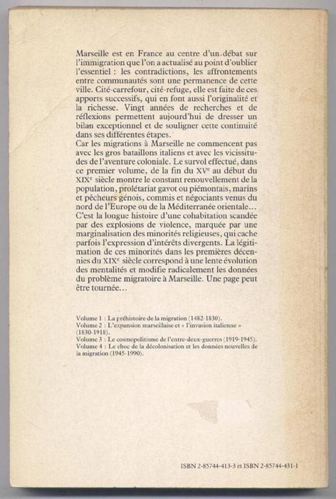 titre: MIGRANCE, HISTOIRE DES MIGRATIONS A MARSEILLE, tome 1 : LA PREHISTOIRE DE LA MIGRATION 1482-1830, auteurs : Pierre ECHINARD et Emile TEMIME, Editions: Edisud, edition originale 1989 en BE voir scan, livre en vente sur www.wanted-rare-books.com/histoire-des-migrations-a-marseille-echinard-temine-lopez-attard-maraninchi-sayad-jordi-migrance-4-livres.htm