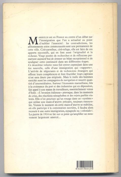 titre: MIGRANCE, HISTOIRE DES MIGRATIONS A MARSEILLE, tome 2 : L'EXPANSION MARSEILLAISE ET L'INVASION ITALIENNE 1830-1918, auteurs : Pierre ECHINARD et Emile TEMIME, Editions: Edisud, edition originale 1989 en BE voir scan, livre en vente sur www.wanted-rare-books.com/histoire-des-migrations-a-marseille-echinard-temine-lopez-attard-maraninchi-sayad-jordi-migrance-4-livres.htm
