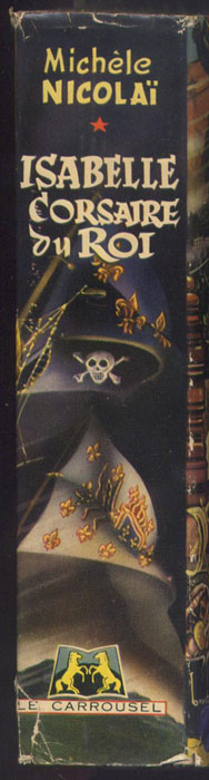 Auteur: Michèle Nicolaï, titre: Isabelle corsaire du roi, Editions: Le Carrousel 1951, E.O. en TBE voir scan, livre en vente sur www.wanted-rare-books.com/isabelle-corsaire-du-roi-jaquette-brantonne-michele-nicolai-livre.htm