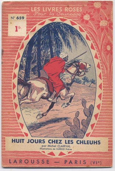 Huit jours chez les chleuhs, par Michel Clairval, illustrations de Clérice Frères,  numero 6659,1937,éditions Larousse,collection Les livres Roses pour la jeunesse numero 569,