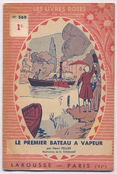 le premier bateau a vapeur, par Henri Pellier, illustrations de Toussaint, editions Larousse,collection Les livres Roses pour la jeunesse numero 569,1933