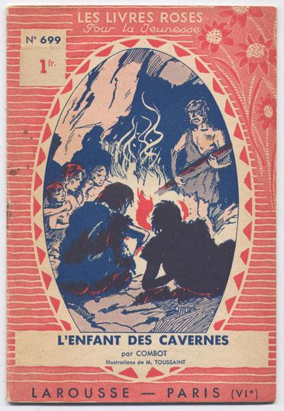 l'enfant des cavernes, par combot, illustrations de Toussaint,  numero 699,éditions Larousse,collection Les livres Roses pour la jeunesse numero 569,1938