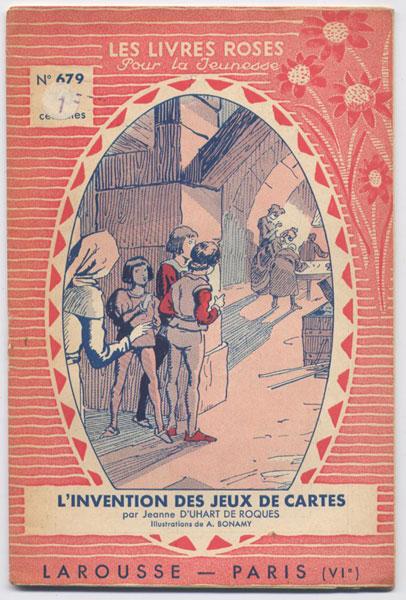 l'invention du jeu de cartes, par Jeanne d'Huart de Roques, illustrations de Bonamy,  numero 679, 1938, éditions Larousse,collection Les livres Roses pour la jeunesse,, editions Larousse,collection Les livres Roses pour la jeunesse