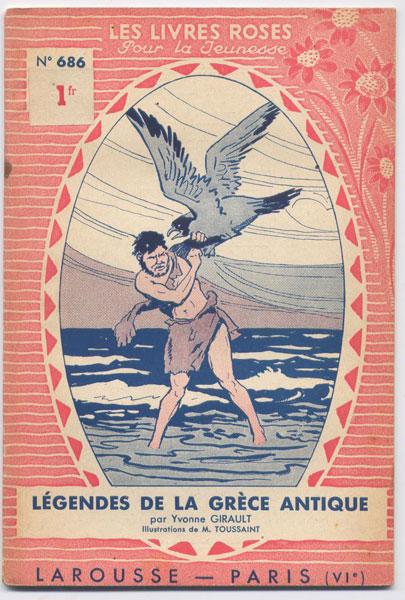 légendes de la Grèce Antique, par Yvonne Girault, illustrations de Toussaint,  numero 686,1938,éditions Larousse,collection Les livres Roses pour la jeunesse numero 569,1938