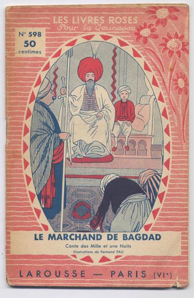 Le marchand de Bagdad, conte des Milles et une Nuits, illustrations de Fernand Fau,  numero 598,1934,éditions Larousse,collection Les livres Roses pour la jeunesse numero 569,