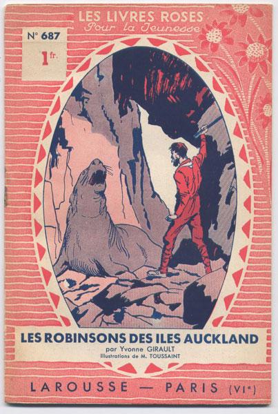 Les Robinsons des Ïles Auckland,par Yvonne Girault, illustrations de Toussaint, numero 602,1934,éditions Larousse,collection Les livres Roses pour la jeunesse numero 569,