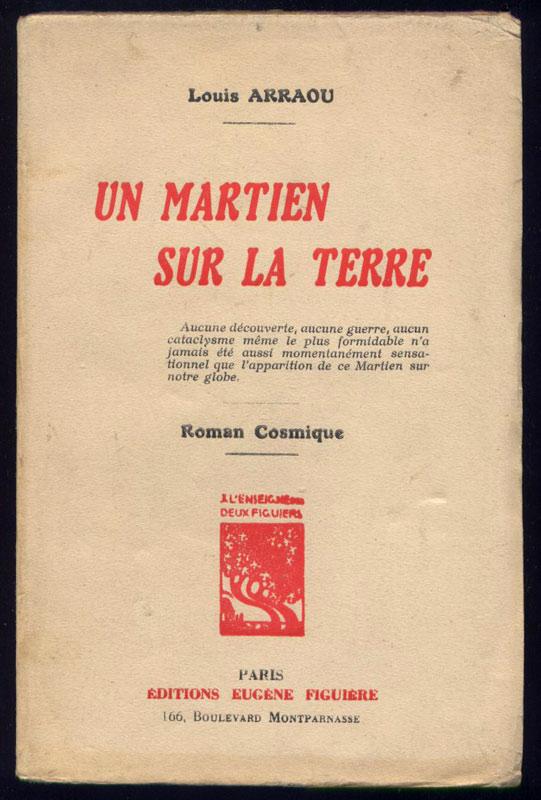 Auteur: louis Arraou, titre: un martien sur la terre, Editions: Figuière, 19324, EO en TBE, livre en vente sur www.wanted-rare-books.com/arraou-louis-un-martien-sur-la-terre.htm