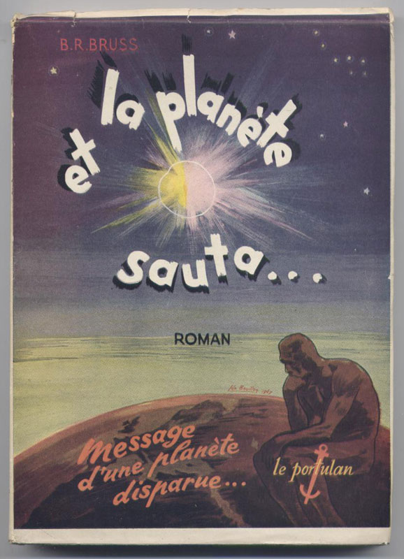 BRUSS BR : ET LA PLANETE SAUTA ..., Edition edition Le Portulan,  jaquettte illustrée, rare EO   en vente sur www.wanted-rare-books.com/b-r-bruss-et-la-planete-sauta-le-portulan-1946-livre-sf.htm