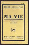 Auteur : CHALIAPINE FEDOR, titre: MA VIE, auto-biographie du chanteur d'opéra, traduit du russe par ANDRE PIERRE, Editeur : Albin Michel, mention fictive : 2e mille, en TBE, en vente sur www.wanted-rare-books.com/rayon-moderne.htm