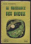 Auteur HENNEBERG CHARLES, titre: La naissance des Dieux, Editions: METAL, collection: SERIE , en TBE, en vente sur www.wanted-rare-books.com/rayon-SF.htm