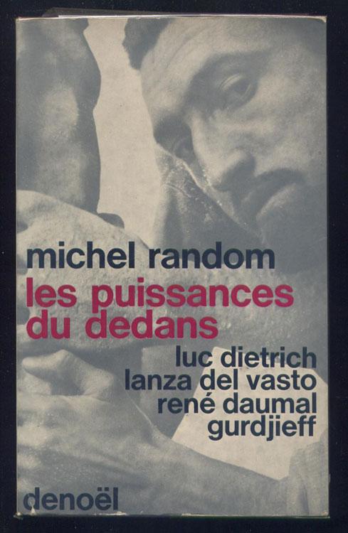 Auteur : RANDOM MICHEL, titre: Les puissances du dedans, Luc Dietrich, Lanza del Vasto, René Daumal, Gurdjieff,  Edition : Denoël, RARE,EO, en TBE, en vente sur www.wanted-rare-books.com/rayon-moderne.htm