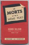 Auteur : BORIS VIAN, pseudonyme : Vernon  Sullivan, les morts ont tous la meme peau, Ed du Scorpion 1948, en TBE, en vente sur www.wanted-rare-books.com/vian-sullivan-les-morts-ont-tous-la-meme-peau.htm et sur www.wanted-rare-books.com/vian-sullivan-les-morts-ont-tous-la-meme-peau.htm
