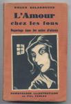 Rare Edition Originale Roger Salardenne : L'amour chez les fous,  Edition Prima 1933 - www.wanted-rare-books.com/excentriques.htm