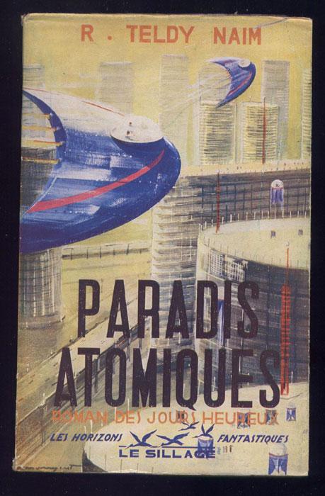 Auteurs : NAIM TELDY,Titre : Paradis atomiques, roman des jours heureux, Editions: Le Sillage, collection: Les Horizons Fantastiques, en TBE, en vente sur www.wanted-rare-books.com/rayon-SF.htm